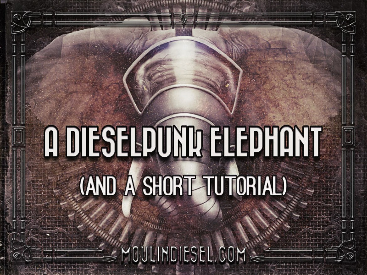 A Dieselpunk Elephant (and a short tutorial)