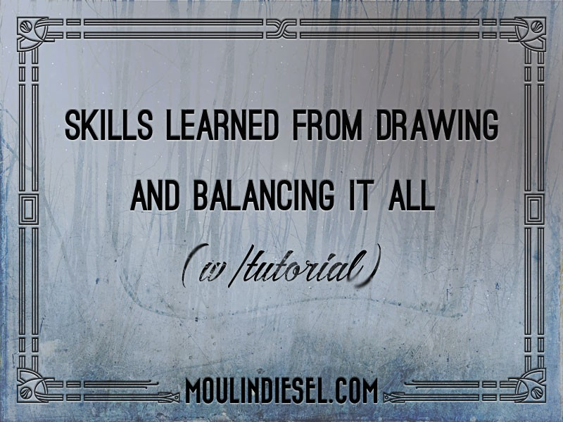 Skills Learned from Drawing (and Balancing it All, with Tutorial)
