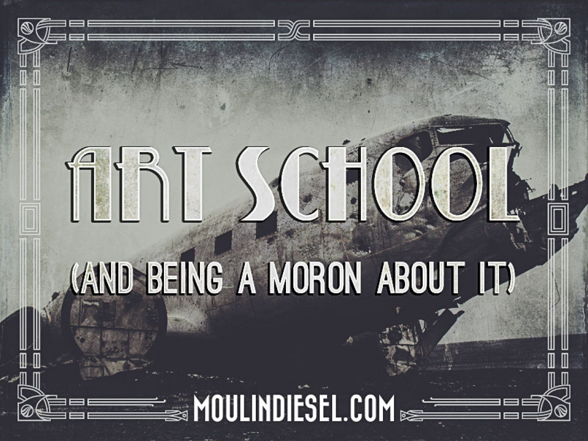 Art School (and being a Moron about it)