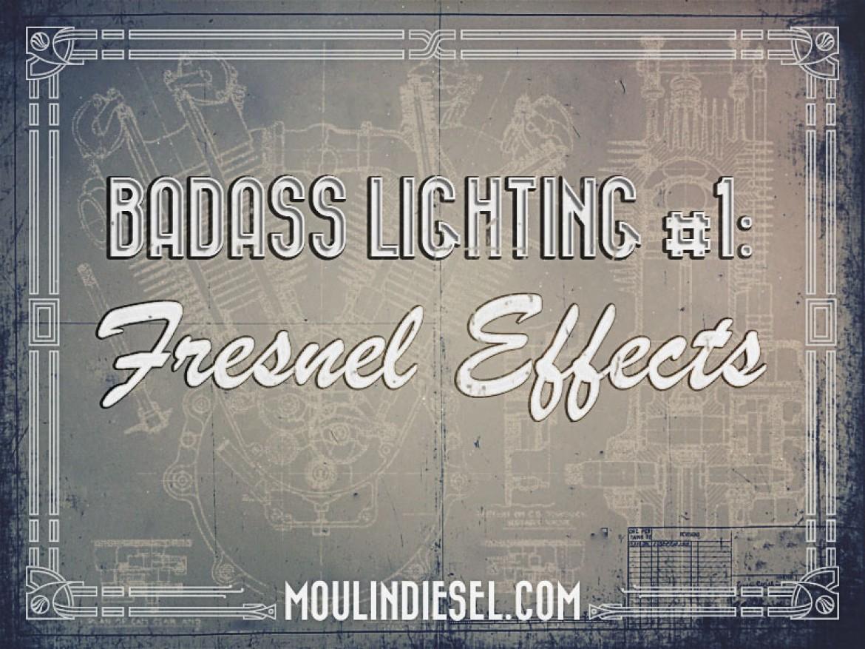 Badass Lighting #1: Fresnel Effects